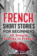 French Short Stories for Beginners: 10 Simple Stories in French