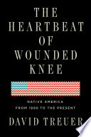 link to The heartbeat of Wounded Knee : native America from 1890 to the present in the TCC library catalog
