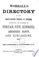 Worrall's directory of the north-eastern counties of Scotland ... Forfar, Fife, Kinross, Aberdeen, Banff, and Kincardine