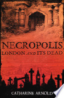 """""""Necropolis: London and Its Dead"""" by Catharine Arnold"""