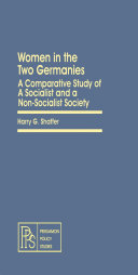 Women in the two Germanies : a comparative study of a socialist and a non-socialist society / Harry G. Shaffer