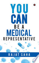 YOU CAN Be a Medical Representative