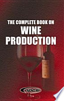 The Complete Book on Wine Production Book