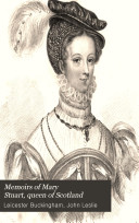 Memoirs of Mary Stuart, queen of Scotland