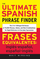 The Ultimate Spanish Phrase Finder : The 2-in-1 Bilingual Dictionary of 75,000 Phrases, Idioms, and Word Combinations for Rapid Reference