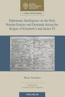 Diplomatic Intelligence on the Holy Roman Empire and Denmark during the Reigns of Elizabeth I and James VI