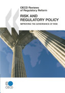 OECD Reviews of Regulatory Reform Risk and Regulatory Policy Improving the Governance of Risk