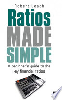 Ratios Made Simple  : A beginner's guide to the key financial ratios