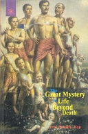 The Great Mystery Of Life Beyond Death