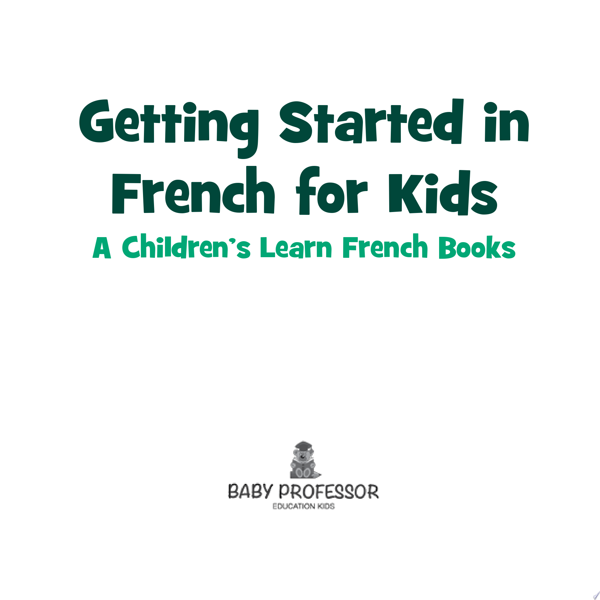 Getting Started in French for Kids   A Children s Learn French Books