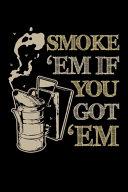 Smoke  Em If You Got  Em