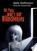 Mit Papa war's nur Blümchensex  : Das Leben mit Papa als Liebhaber und mein Absturz in die Hölle