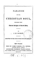 Paradise of the Christian soul  enriched with choicest delights of varied piety  ed  and tr  by E B  Pusey