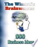 The Wizards Brainwaves   999 Business Ideas