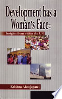 Development Has a Woman's Face, Insights from Within the U.N. by Krishna Ahooja-Patel PDF