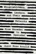 Whistleblowers, leakers, and their networks: from Snowden to samizdat