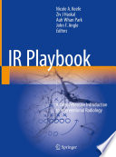 """IR Playbook: A Comprehensive Introduction to Interventional Radiology"" by Nicole A. Keefe, Ziv J Haskal, Auh Whan Park, John F. Angle"