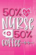 50% Nurse - 50% Coffee Journal