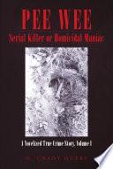 PEE WEE Serial Killer or Homicidal Maniac