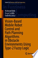 Vision Based Mobile Robot Control and Path Planning Algorithms in Obstacle Environments Using Type 2 Fuzzy Logic
