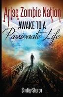 Arise Zombie Nation Awake to a Passionate Life