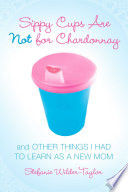 Sippy Cups Are Not for Chardonnay