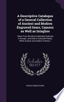 A Descriptive Catalogue of a General Collection of Ancient and Modern Engraved Gems, Cameos As Well As Intaglios
