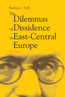 The Dilemmas of Dissidence in East Central Europe