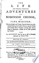 The Life and Strange Surprising Adventures of Robinson Crusoe, of York, Mariner, who Lived Eight and Twenty Years All Alone [...]