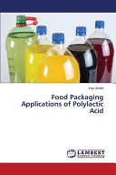 Food Packaging Applications of Polylactic Acid Book
