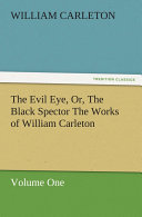 The Evil Eye, Or, The Black Spector The Works of William Carleton, Volume One