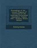 Proceedings Of The Annual Congress Of Correction Of The American Correctional Association Volume 1941 Primary Source Edition