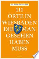 111 Orte in Wiesbaden, die man gesehen haben muss