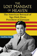 link to The lost Mandate of Heaven : the American betrayal of Ngo Dinh Diem, President of Vietnam in the TCC library catalog