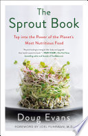"""The Sprout Book: Tap into the Power of the Planet's Most Nutritious Food"" by Doug Evans, Joel Fuhrman, M.D., M.D."
