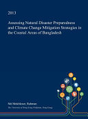 Assessing Natural Disaster Preparedness and Climate Change Mitigation Strategies in the Coastal Areas of Bangladesh Book