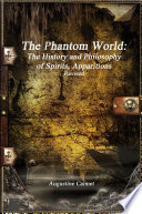 The Phantom World: The History and Philosophy of Spirits, Apparitions - Revised