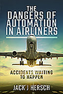 The dangers of automation in airliners : accidents waiting to happen / Jack J. Hersch