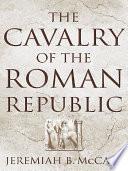 The Cavalry Of The Roman Republic