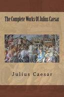 The Complete Works of Julius Caesar