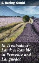 Pdf In Troubadour-Land: A Ramble in Provence and Languedoc