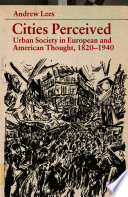 Cities Perceived  : Urban Society in European and American Thought, 1820-1940