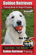 Golden Retriever Training Book for Dogs and Puppies by BoneUp Dog Training