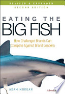 """Eating the Big Fish: How Challenger Brands Can Compete Against Brand Leaders"" by Adam Morgan"