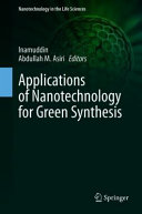 Applications of Nanotechnology for Green Synthesis Book