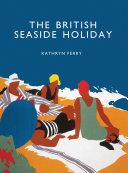 The British Seaside Holiday
