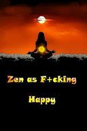 Zen as F+cking Happy