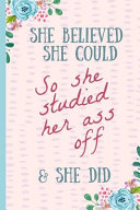 She Believed She Could So She Studied Her Ass Off & Did