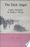 The Dark Angel Gothic Elements In Shelley S Works Book PDF