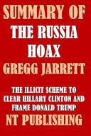 Summary of the Russia Hoax by Gregg Jarrett